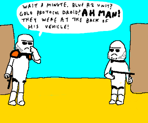 Stormtrooper realizes, those were the droids.
