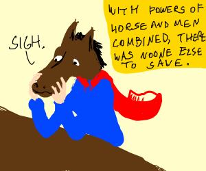 Super-horse-man has saved everybody, is bored.