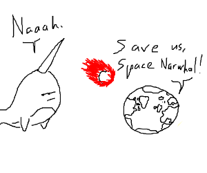 Space narwhal decides not to save Earth