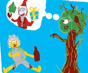 Dumb tree thinking fat drunk dude is santa