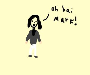 Oh Hai Mark!