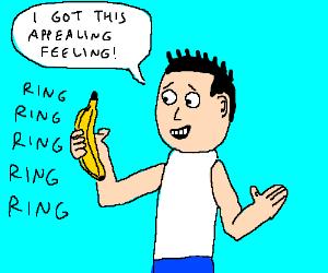 My banana rings like a phone