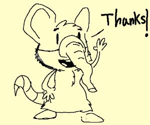 """Thanks!""-Elephant Mouse"