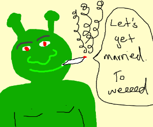 Shrek wants ye to stay 4 the weed & stay 4ever