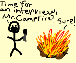 Time to interview a camp fire!