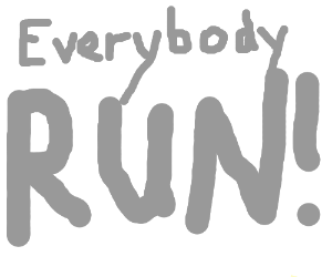 large, annoyingly drawn sign telling me to run