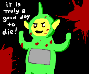Green teletubbie glad he chose to die today