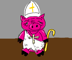 The pig was pope in 1 million BC.