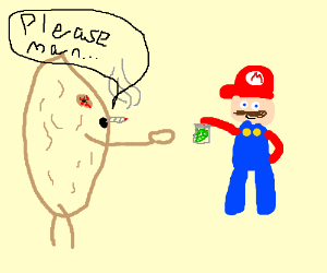 Potato asks Mario for drugs