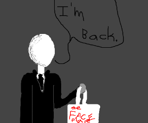 Slenderman just got back from the face store