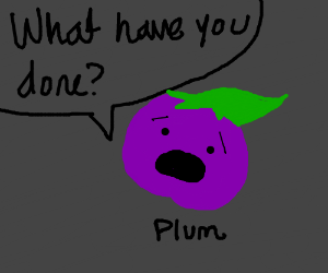 """Plum asks: """"What have you done?"""""""