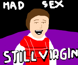 Bad Luck Brian is a virgin