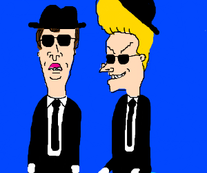 Beavis and Butthead are the new Blues Brothers