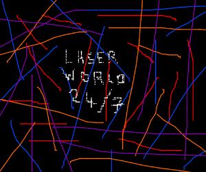 In LASERWORLD it's pretty much lasers 24/7