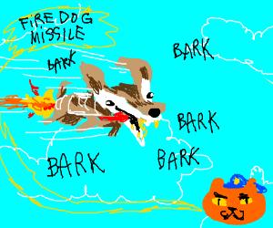 Fire dog missile 1, bark bark bark bark
