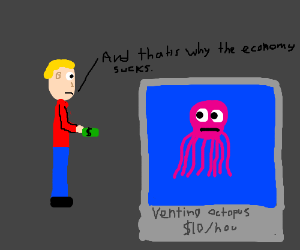 Complaining about the economy to an octopus