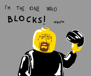 I'm the one who blocks. (LEGO Walter White)