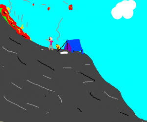 Camping on a volcano isn't a good idea.