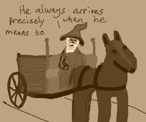 A wizard is never late, nor is he early...