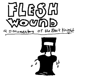 flesh wound: documentary of the black knight