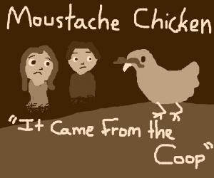 New Horrror Film: Moustache Chicken