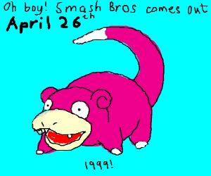 Smash Bros is out April 1999! Slowpoke