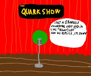 It's the Quark show!