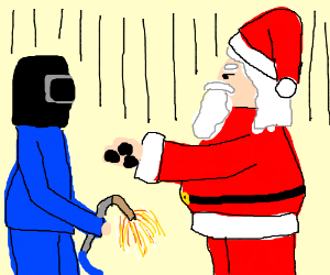 Welding gets you on the Naughty List.