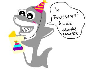 Happy Birthday, sharks! You're jawsome!
