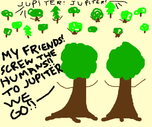 all trees rebel vs humans & relocate to jupitr