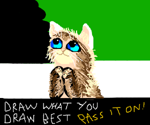 Draw what you draw best, and pass this on.