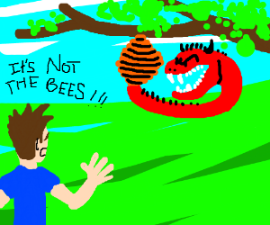 NOT THE BEES!!!