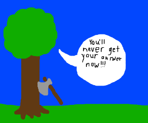 "A tree is ""axed"" a question"