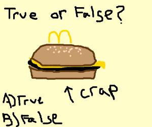 MCdonald burger w cheese, salad a. crap (true)