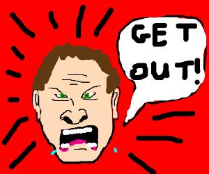 "Angry man sais ""Get Out"""