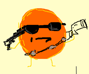 An orange has swag weapons