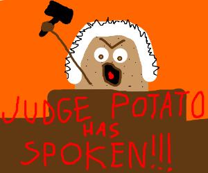Judge Potato has spoken!