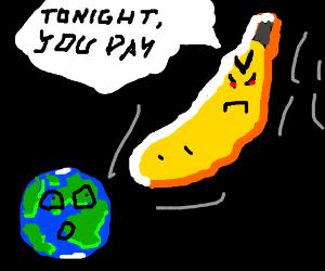 A super-massive banana will annihilate us all!