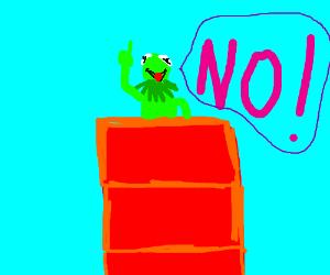 kermit in a barrel saying NO