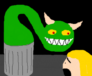 The monster in my garbage is very happy...