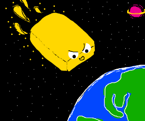 Giant Butter Heading Towards Earth!