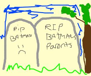 Dead batman's parents are dead.