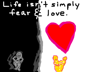 Life isn't simply fear & love