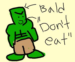 hairless hulk saying 'pls do not eat'