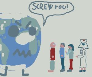 The earth HATES humans! Also illuminati nurse.