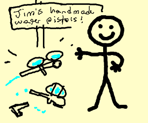 Stickman Jim sells poorly made water pistols.