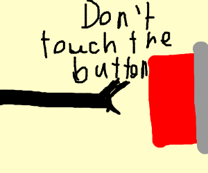 DONT TOUCH THE RED BUTTON!!!