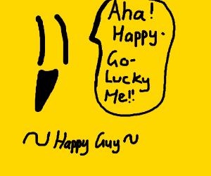I'm so happy! Aha! Happy-go-lucky me!