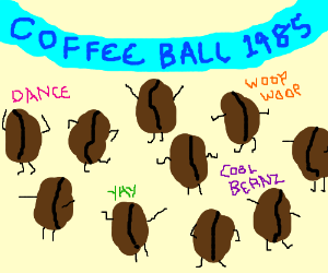 Coffee celebration dance! Yeah! WOOP WOOP!