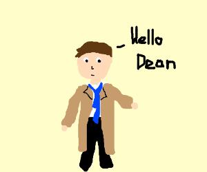 """""""Hello, Dean."""""""